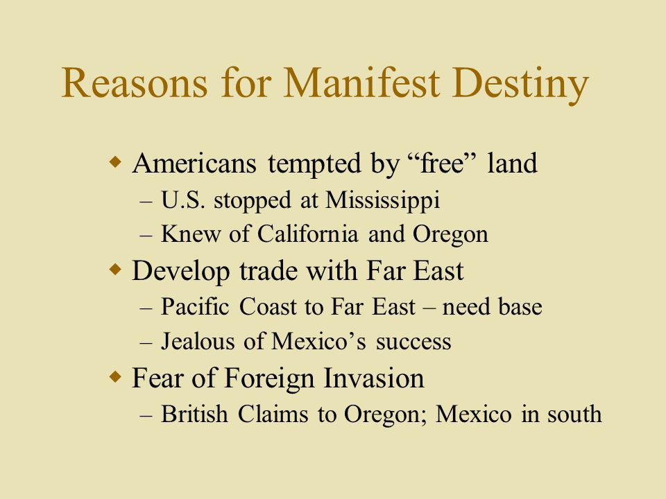 Reasons for Manifest Destiny  Americans tempted by free land – U.S.
