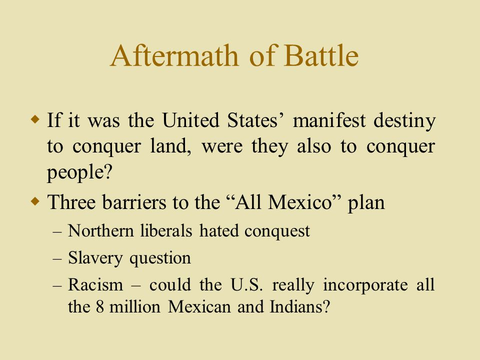 Aftermath of Battle  If it was the United States' manifest destiny to conquer land, were they also to conquer people.