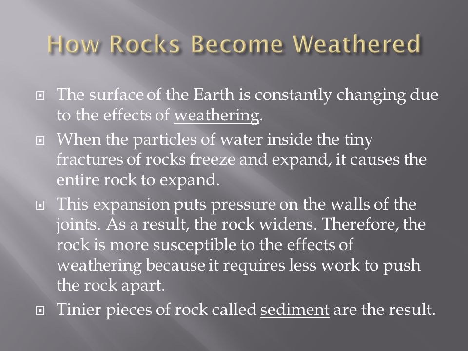 The surface of the Earth is constantly changing due to the effects of weathering.