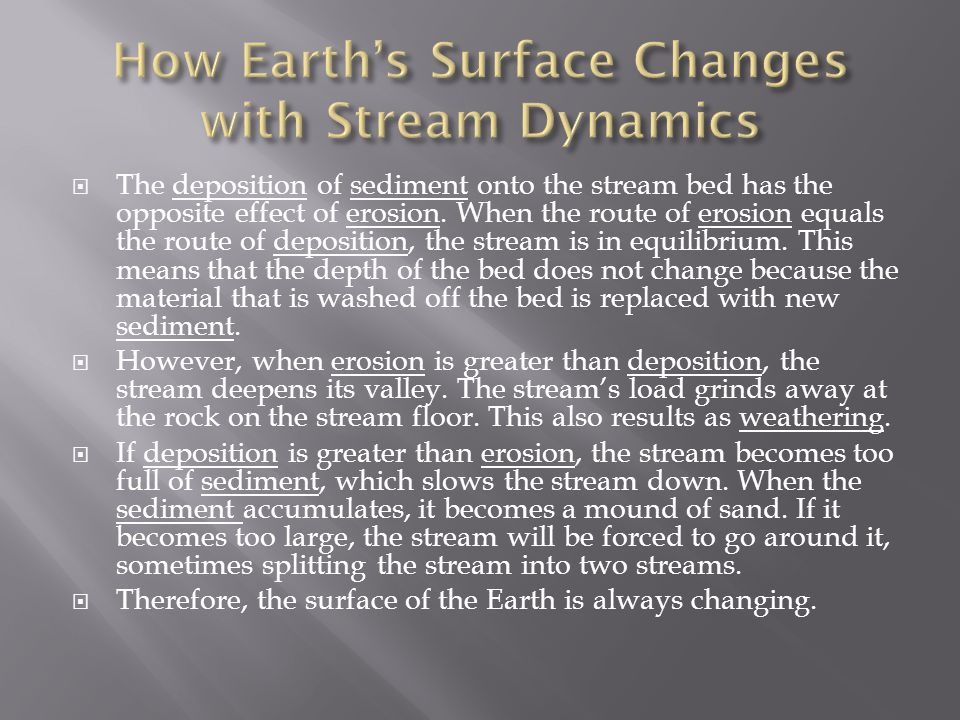  The deposition of sediment onto the stream bed has the opposite effect of erosion.