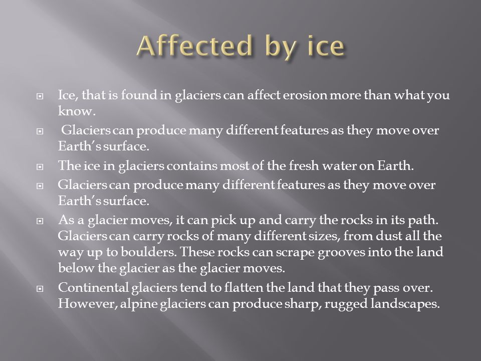  Ice, that is found in glaciers can affect erosion more than what you know.