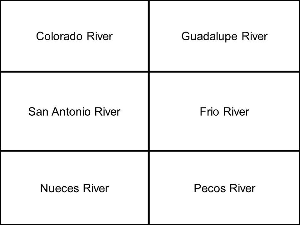 Colorado RiverGuadalupe River San Antonio RiverFrio River Nueces RiverPecos River