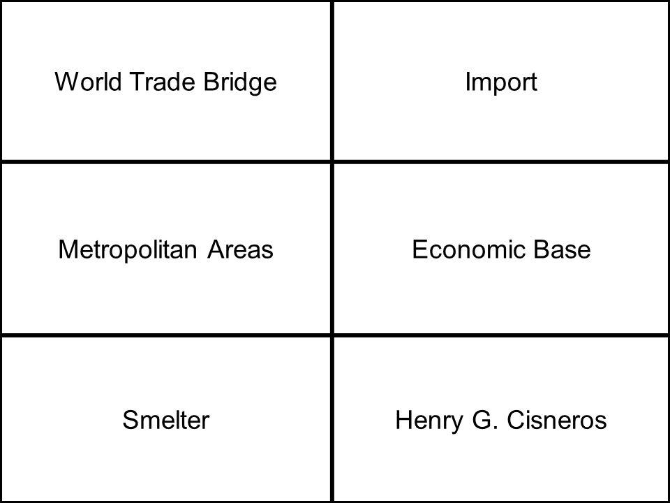 World Trade BridgeImport Metropolitan AreasEconomic Base SmelterHenry G. Cisneros