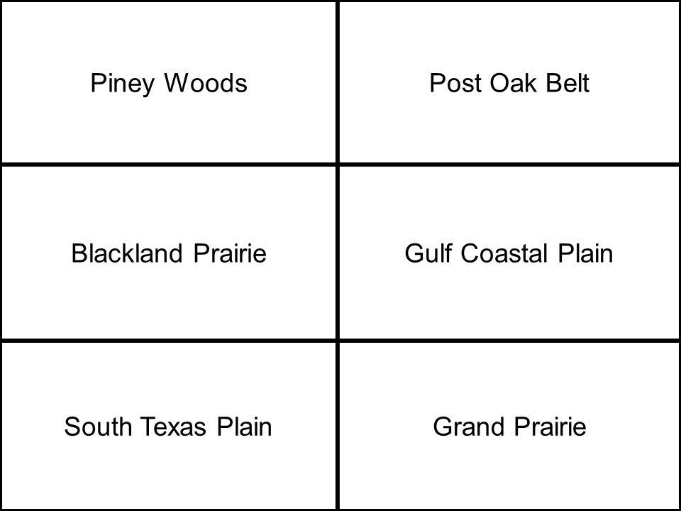 Piney WoodsPost Oak Belt Blackland PrairieGulf Coastal Plain South Texas PlainGrand Prairie