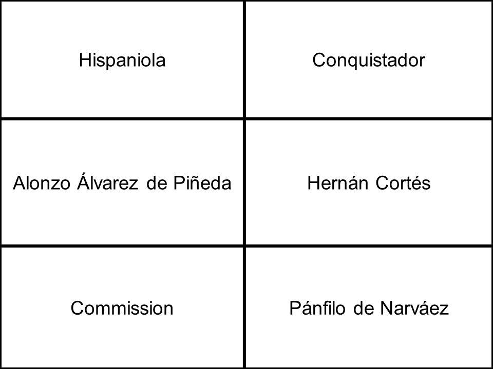 HispaniolaConquistador Alonzo Álvarez de PiñedaHernán Cortés CommissionPánfilo de Narváez