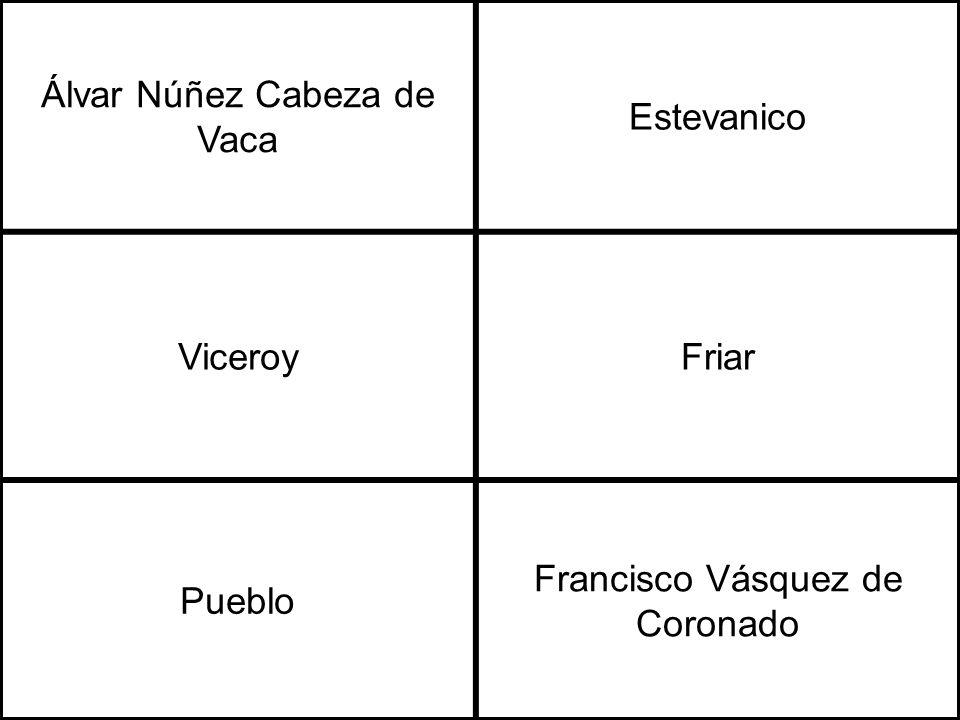 Álvar Núñez Cabeza de Vaca Estevanico ViceroyFriar Pueblo Francisco Vásquez de Coronado