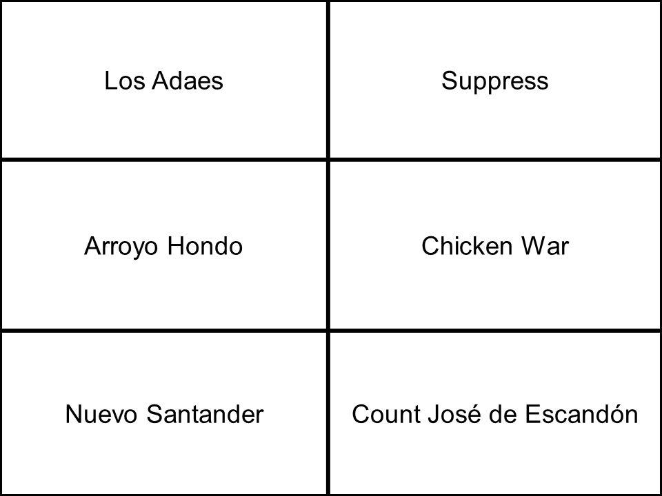 Los AdaesSuppress Arroyo HondoChicken War Nuevo SantanderCount José de Escandón