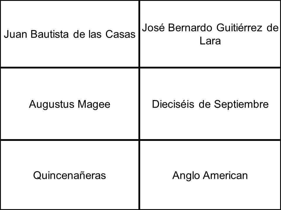 Juan Bautista de las Casas José Bernardo Guitiérrez de Lara Augustus MageeDieciséis de Septiembre QuincenañerasAnglo American
