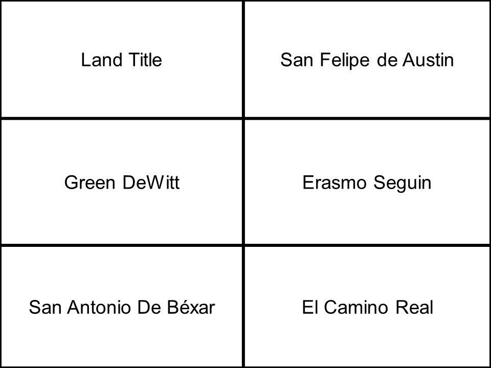 Land TitleSan Felipe de Austin Green DeWittErasmo Seguin San Antonio De BéxarEl Camino Real