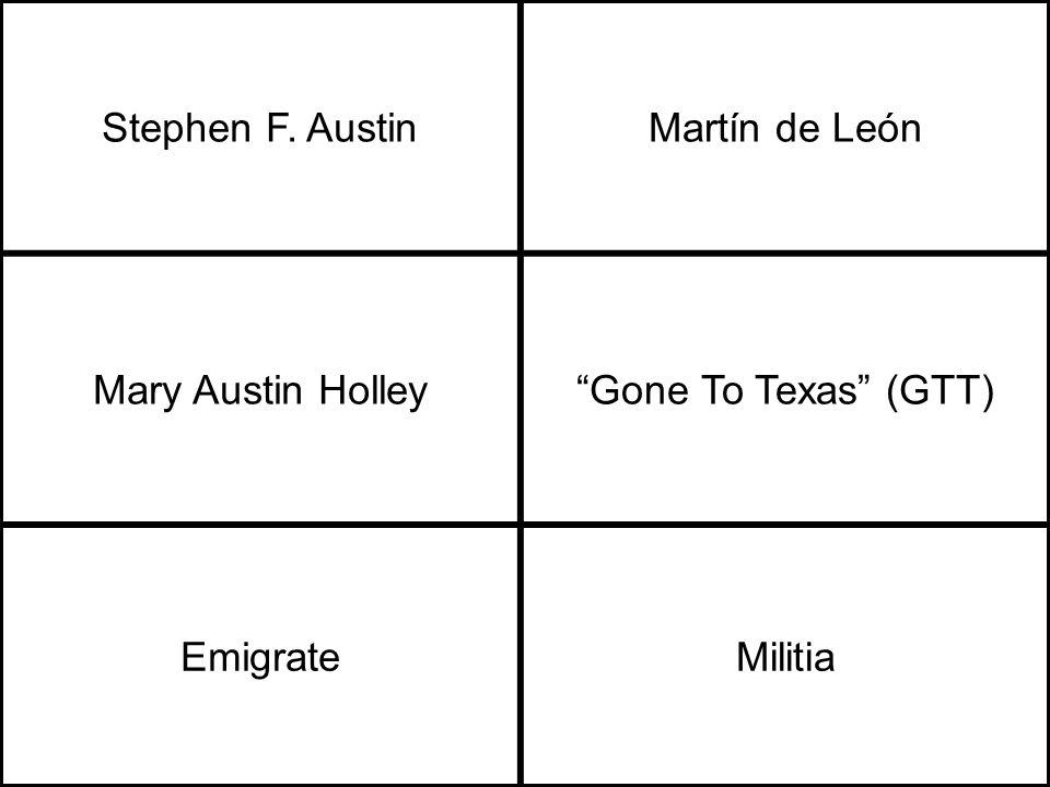Stephen F. AustinMartín de León Mary Austin Holley Gone To Texas (GTT) EmigrateMilitia