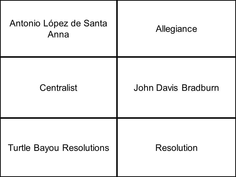 Antonio López de Santa Anna Allegiance CentralistJohn Davis Bradburn Turtle Bayou ResolutionsResolution