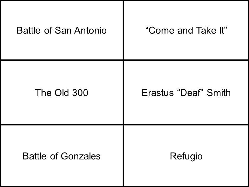 Battle of San Antonio Come and Take It The Old 300Erastus Deaf Smith Battle of GonzalesRefugio