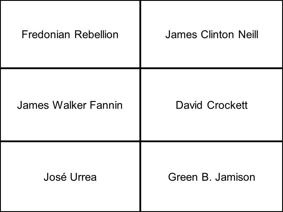 Fredonian RebellionJames Clinton Neill James Walker FanninDavid Crockett José UrreaGreen B. Jamison