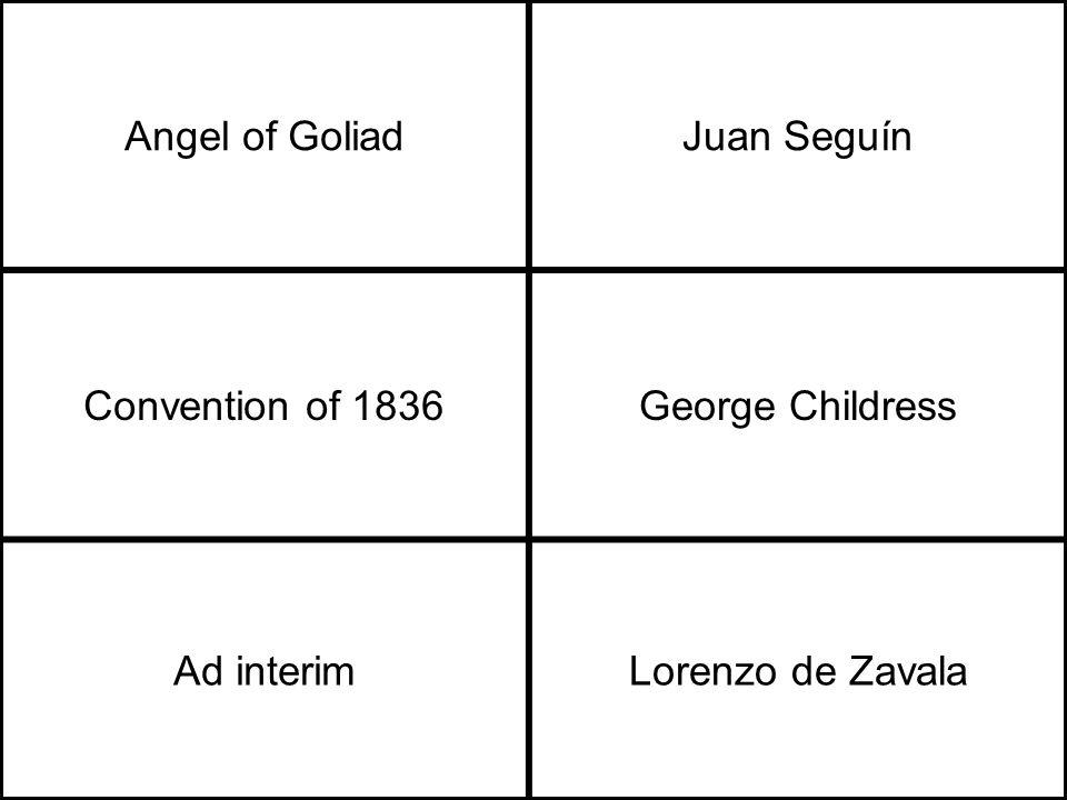 Angel of GoliadJuan Seguín Convention of 1836George Childress Ad interimLorenzo de Zavala