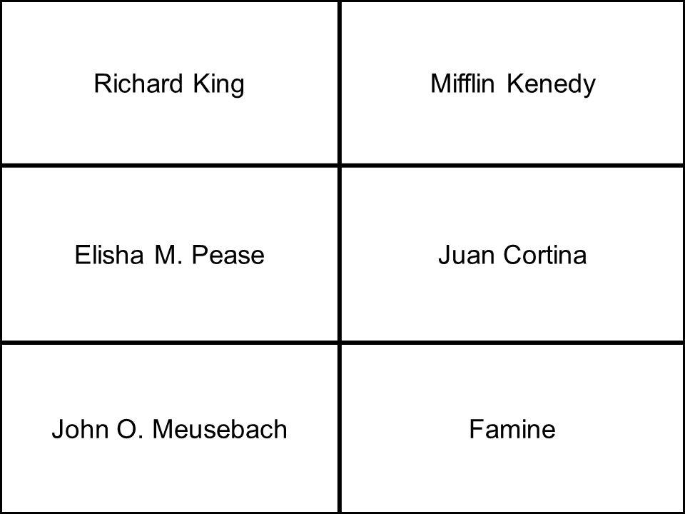 Richard KingMifflin Kenedy Elisha M. PeaseJuan Cortina John O. MeusebachFamine