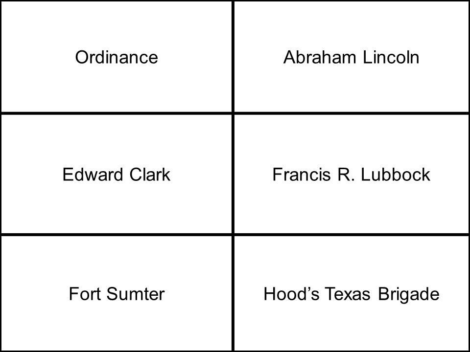 OrdinanceAbraham Lincoln Edward ClarkFrancis R. Lubbock Fort SumterHood's Texas Brigade
