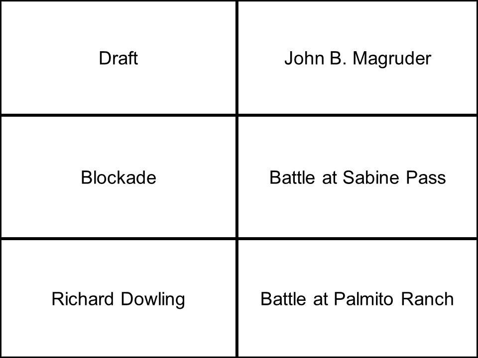 DraftJohn B. Magruder BlockadeBattle at Sabine Pass Richard DowlingBattle at Palmito Ranch
