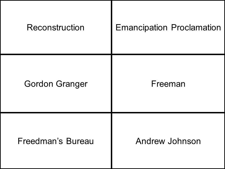 ReconstructionEmancipation Proclamation Gordon GrangerFreeman Freedman's BureauAndrew Johnson