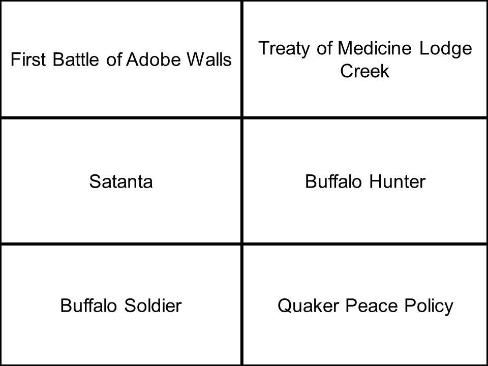 First Battle of Adobe Walls Treaty of Medicine Lodge Creek SatantaBuffalo Hunter Buffalo SoldierQuaker Peace Policy