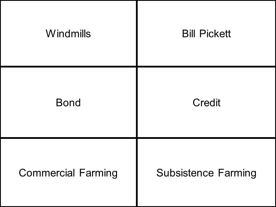 WindmillsBill Pickett BondCredit Commercial FarmingSubsistence Farming