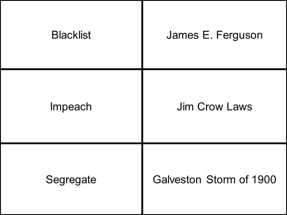 BlacklistJames E. Ferguson ImpeachJim Crow Laws SegregateGalveston Storm of 1900