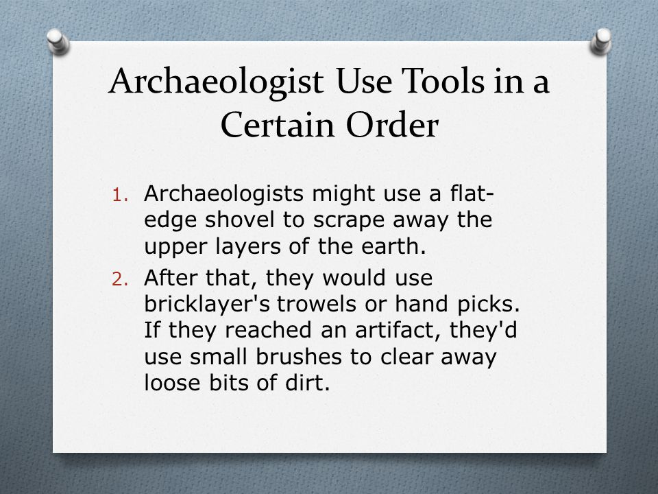 Archaeologist Use Tools in a Certain Order 3.