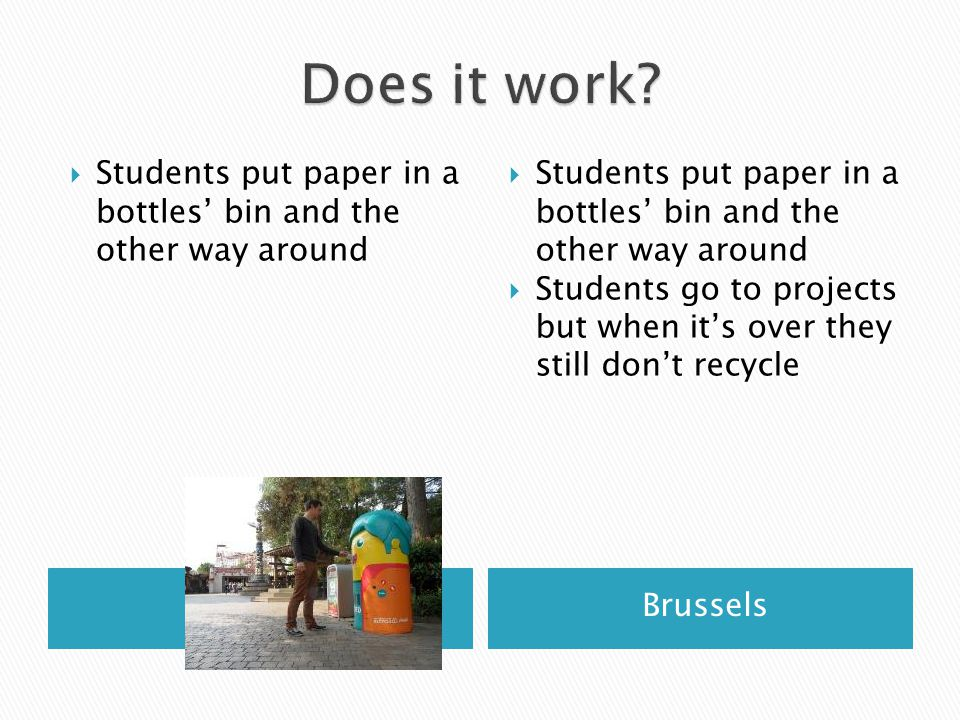 Salerno  Students put paper in a bottles' bin and the other way around Brussels  Students put paper in a bottles' bin and the other way around  Students go to projects but when it's over they still don't recycle