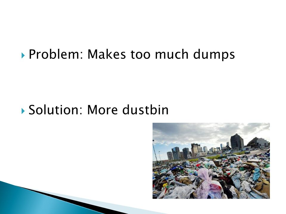  Problem: Throwing rubbish in the sea  Solution: Recycling