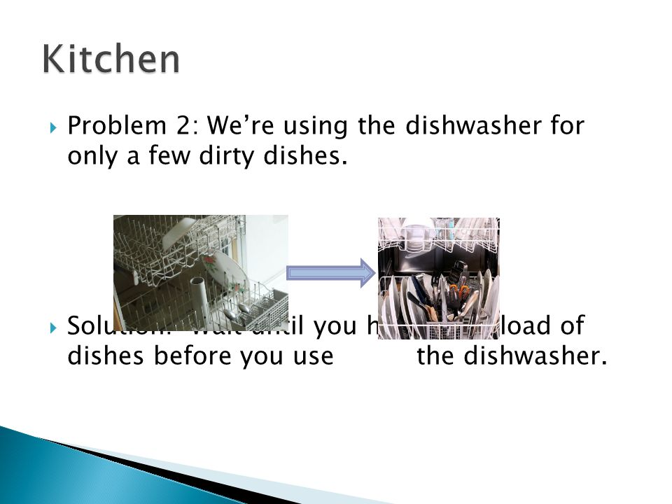  Problem 2: We're using the dishwasher for only a few dirty dishes.
