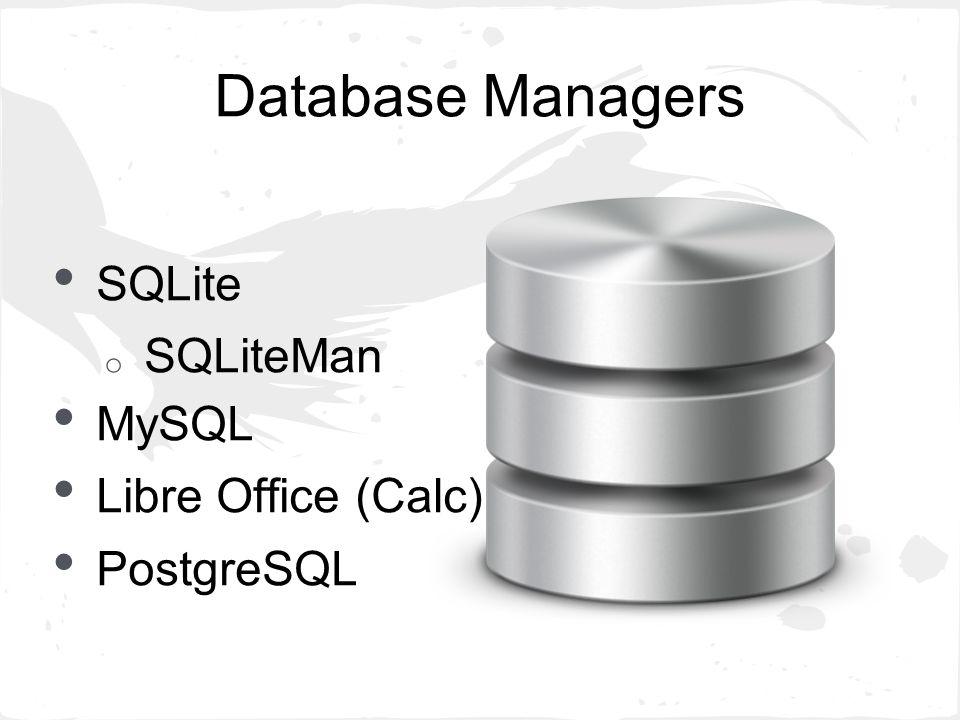 Database Managers SQLite o SQLiteMan MySQL Libre Office (Calc) PostgreSQL
