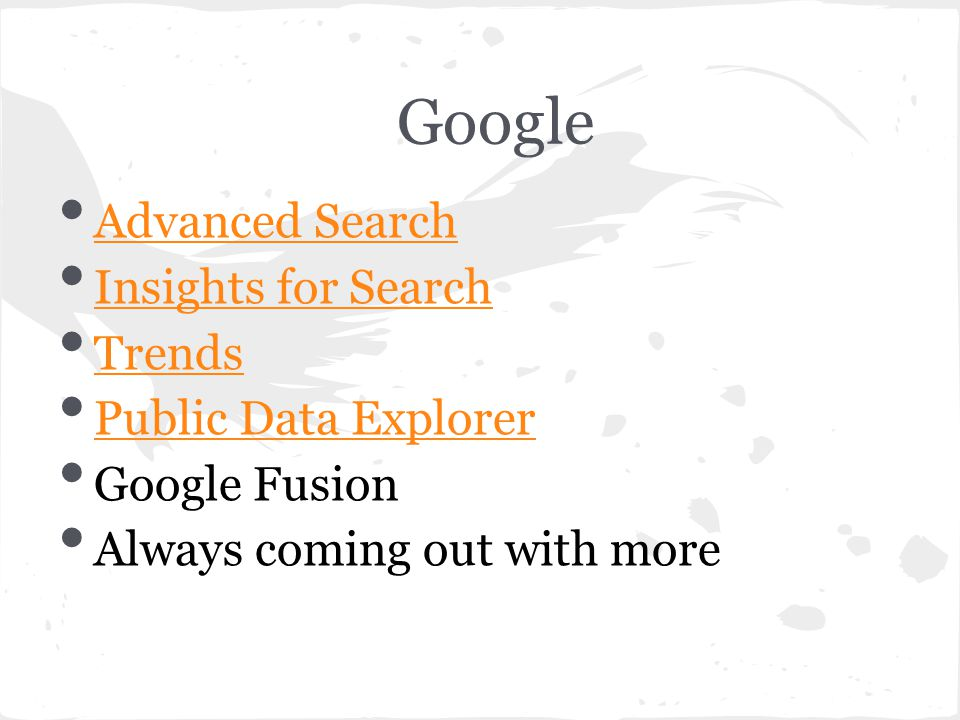 Google Advanced Search Insights for Search Trends Public Data Explorer Google Fusion Always coming out with more