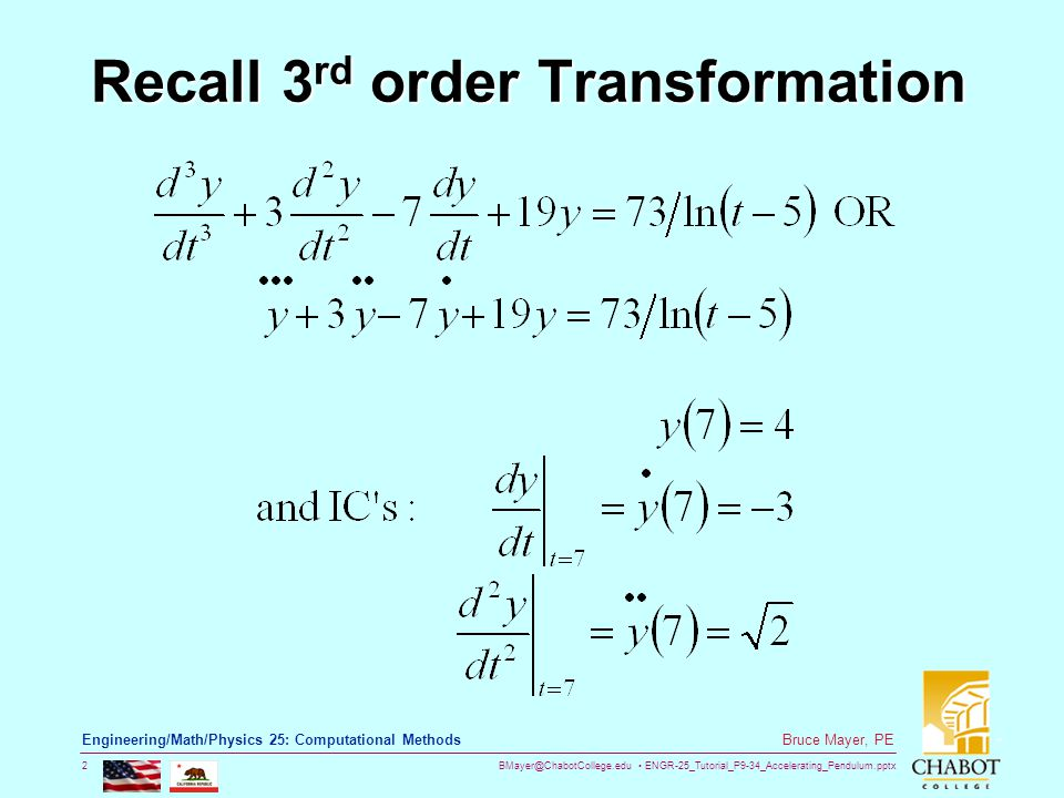 BMayer@ChabotCollege.edu ENGR-25_Tutorial_P9-34_Accelerating_Pendulum.pptx 2 Bruce Mayer, PE Engineering/Math/Physics 25: Computational Methods Recall 3 rd order Transformation
