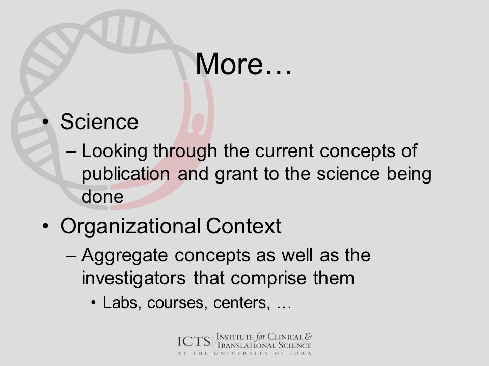 More… Science –Looking through the current concepts of publication and grant to the science being done Organizational Context –Aggregate concepts as w