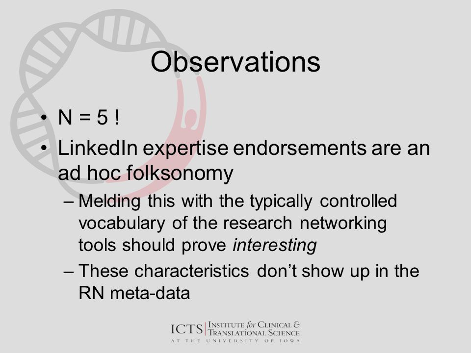 Observations N = 5 ! LinkedIn expertise endorsements are an ad hoc folksonomy –Melding this with the typically controlled vocabulary of the research n
