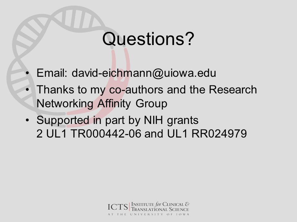 Questions? Email: david-eichmann@uiowa.edu Thanks to my co-authors and the Research Networking Affinity Group Supported in part by NIH grants 2 UL1 TR