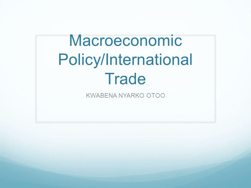 Macroeconomic Policy/International Trade KWABENA NYARKO OTOO