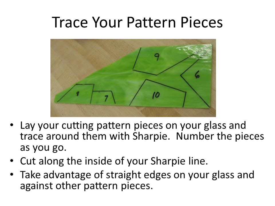 Trace Your Pattern Pieces Lay your cutting pattern pieces on your glass and trace around them with Sharpie.