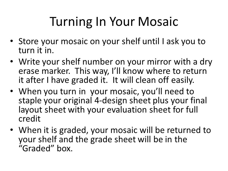 Turning In Your Mosaic Store your mosaic on your shelf until I ask you to turn it in.