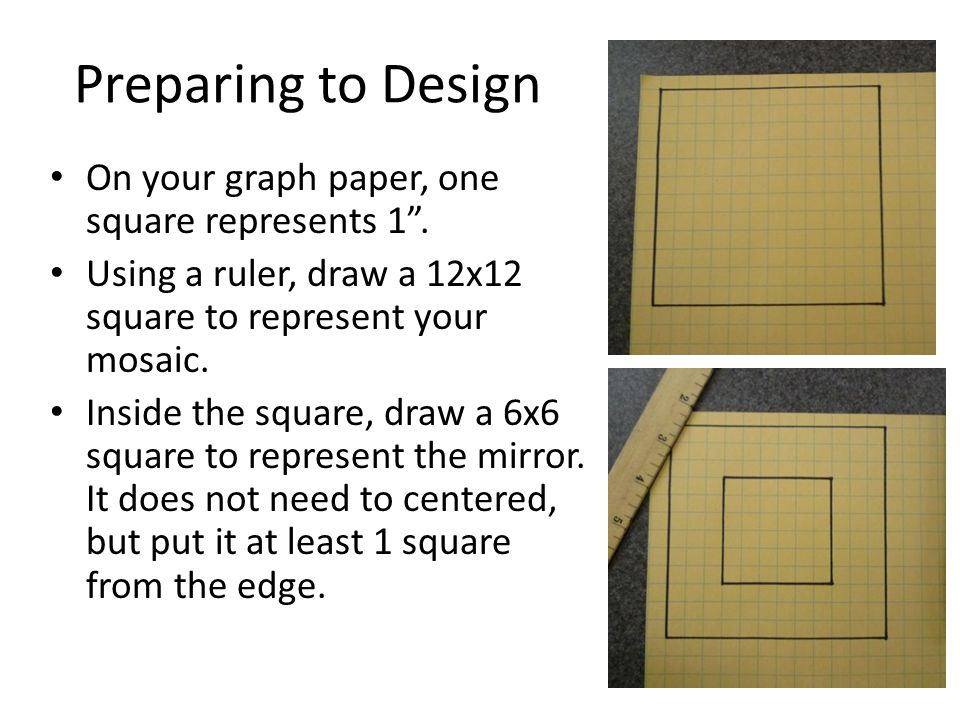 Preparing to Design On your graph paper, one square represents 1 .