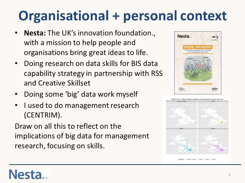 Organisational + personal context Nesta: The UK's innovation foundation., with a mission to help people and organisations bring great ideas to life.