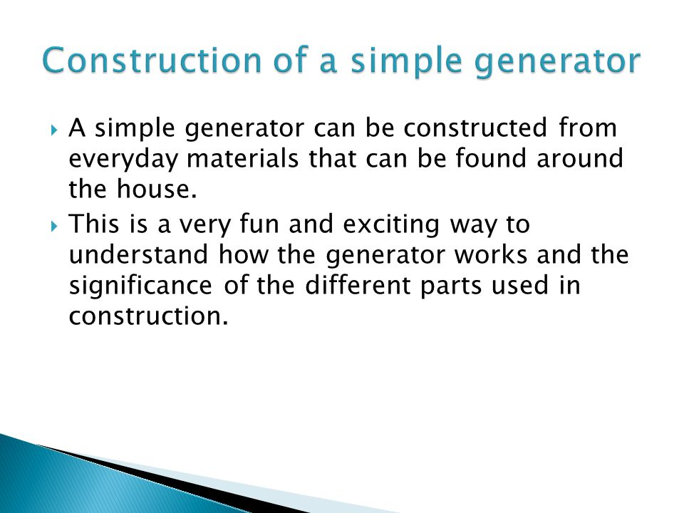  A simple generator can be constructed from everyday materials that can be found around the house.