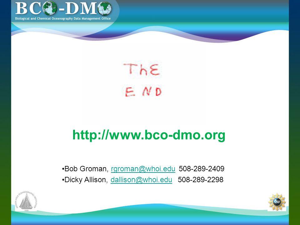 http://www.bco-dmo.org Bob Groman, rgroman@whoi.edu 508-289-2409rgroman@whoi.edu Dicky Allison, dallison@whoi.edu 508-289-2298dallison@whoi.edu