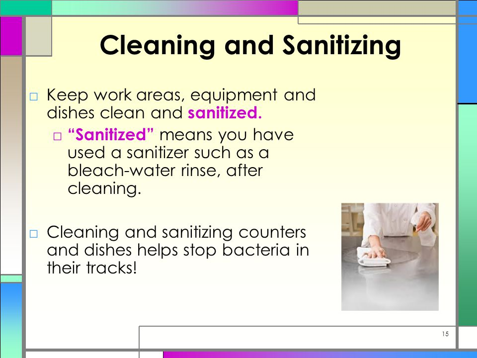 Cleaning and Sanitizing □Keep work areas, equipment and dishes clean and sanitized.