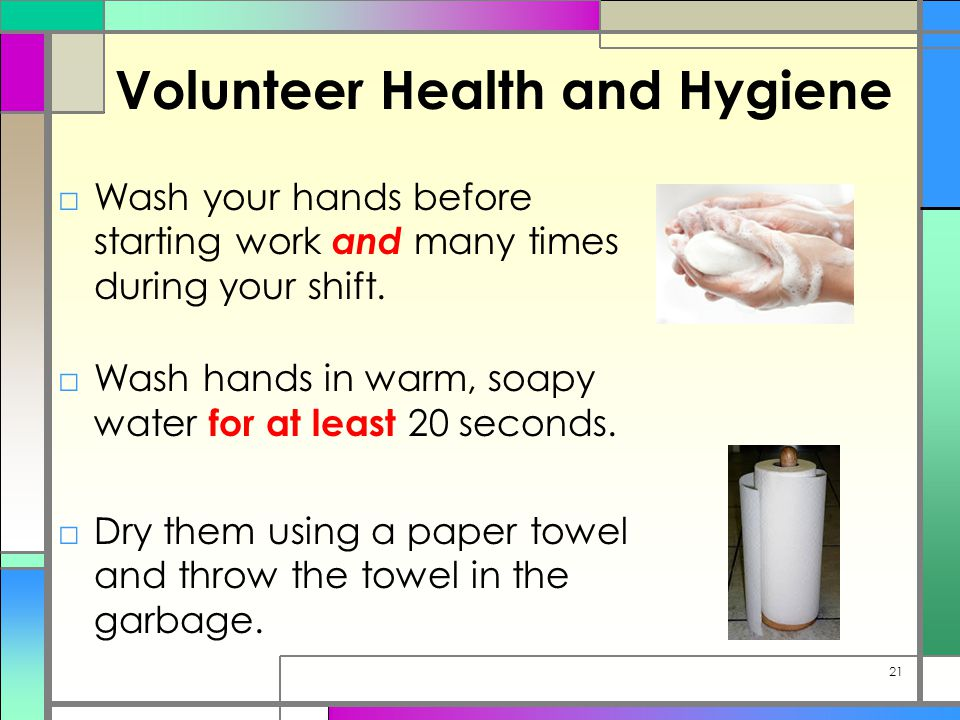 Volunteer Health and Hygiene □Wash your hands before starting work and many times during your shift.