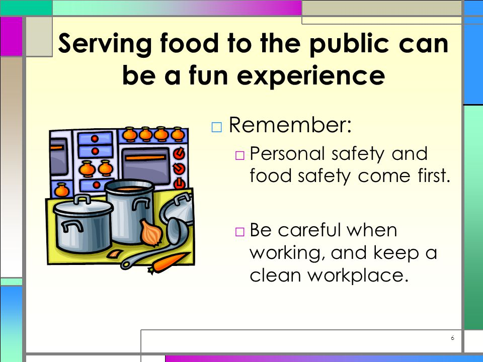 Serving food to the public can be a fun experience □Remember: □Personal safety and food safety come first.