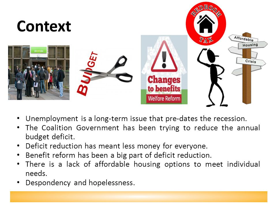 Context Unemployment is a long-term issue that pre-dates the recession. The Coalition Government has been trying to reduce the annual budget deficit.