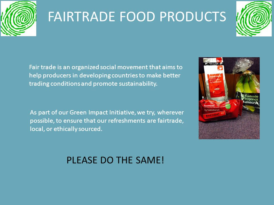 FAIRTRADE FOOD PRODUCTS Fair trade is an organized social movement that aims to help producers in developing countries to make better trading conditions and promote sustainability.