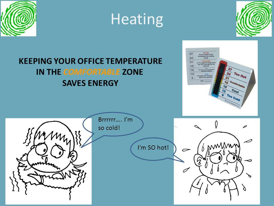 Heating Brrrrrr…. I'm so cold. I'm SO hot.