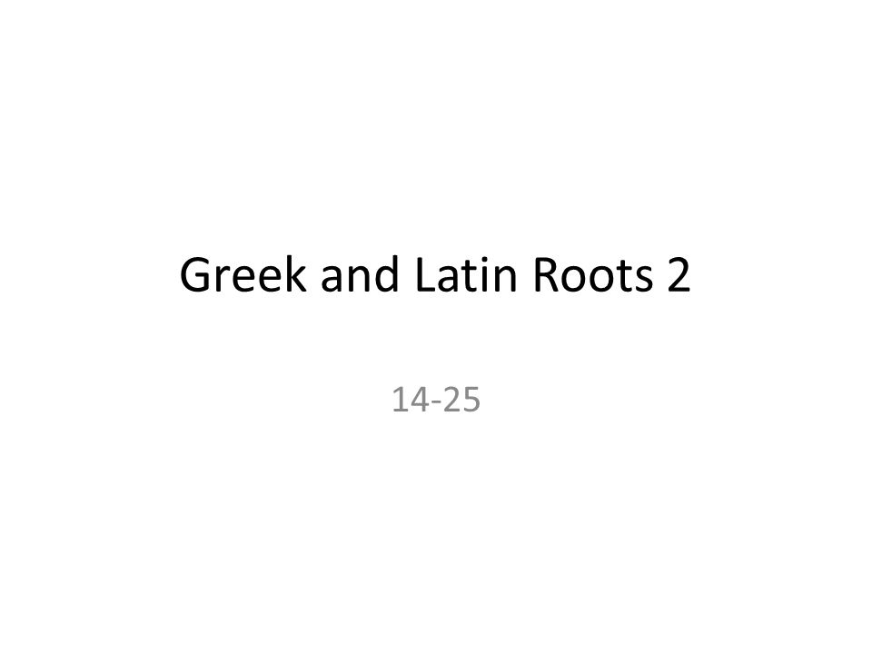 Greek and Latin Roots 2 14-25