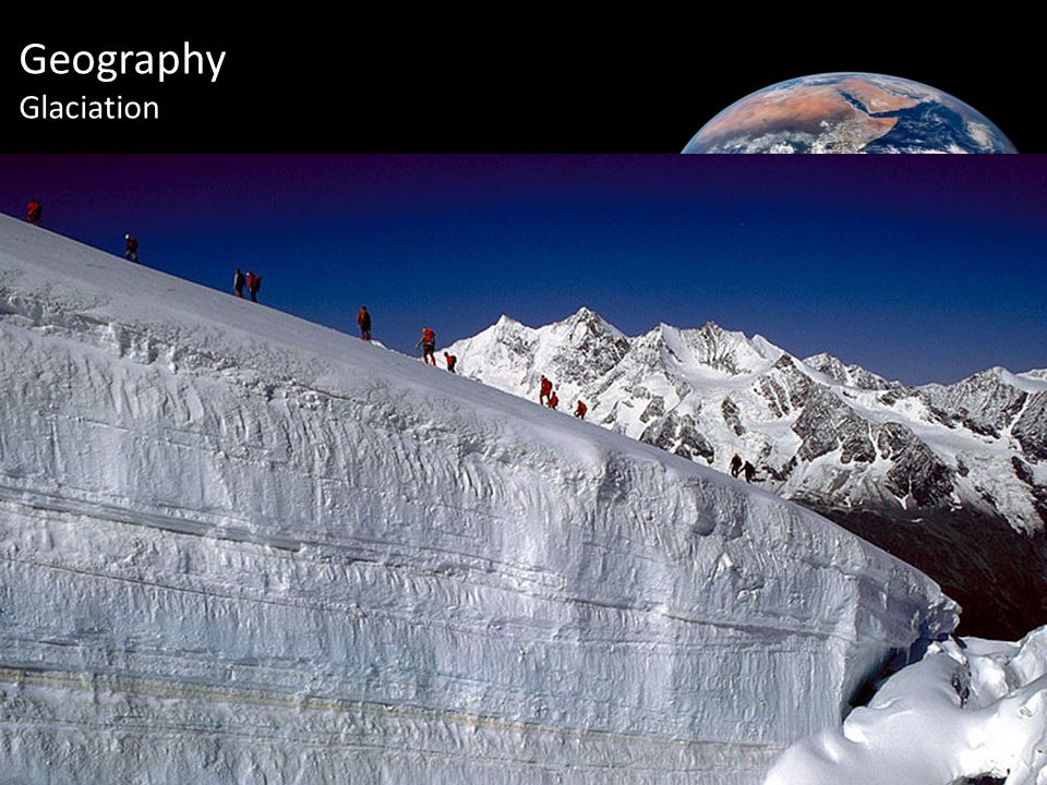 Introduction Geography Glaciation Glaciated landscapes are formed by three main processes.